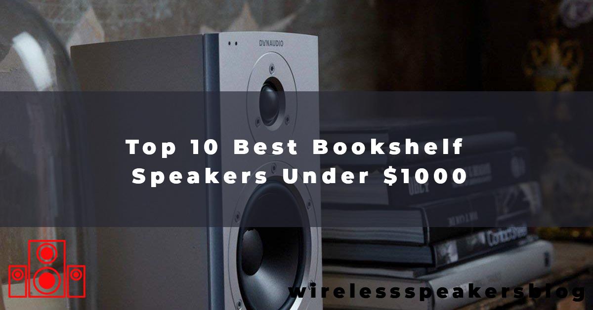 Top 10 Best Bookshelf Speakers Under $1000