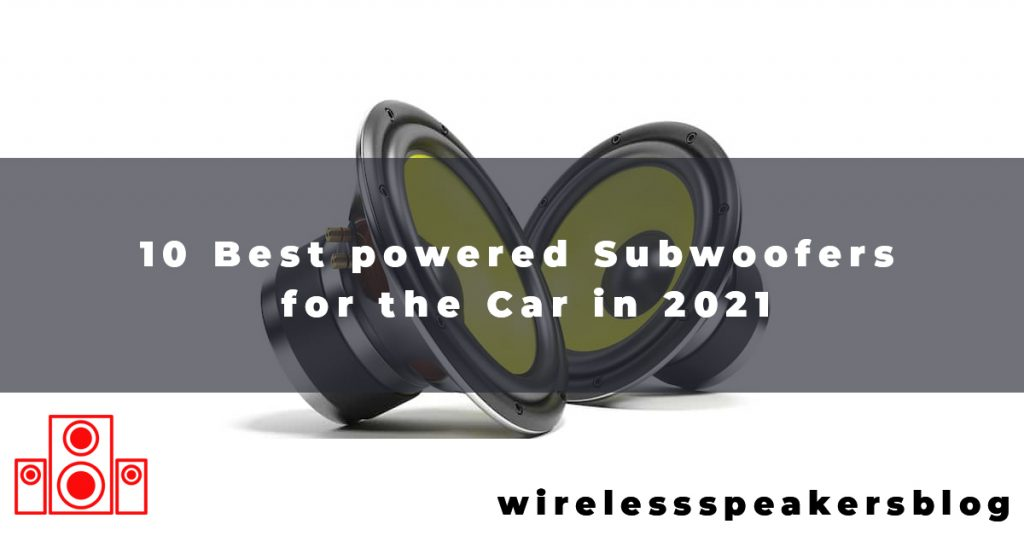 10 Best powered Subwoofers for the Car in 2021