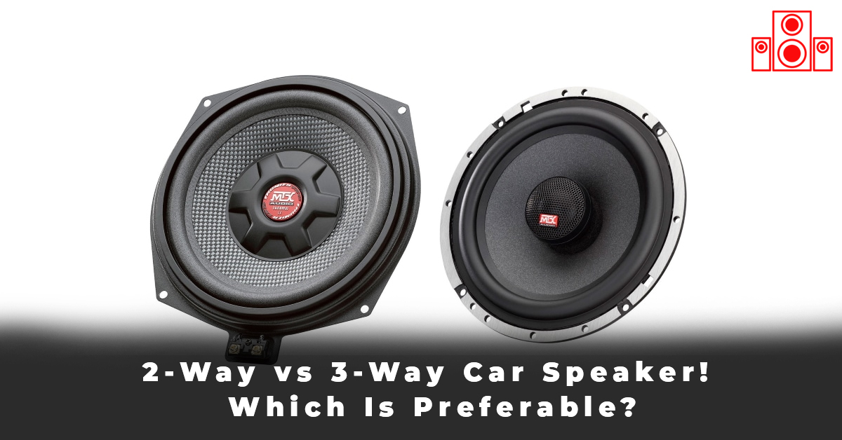 2-Way vs 3-Way Car Speaker! Which Is Preferable