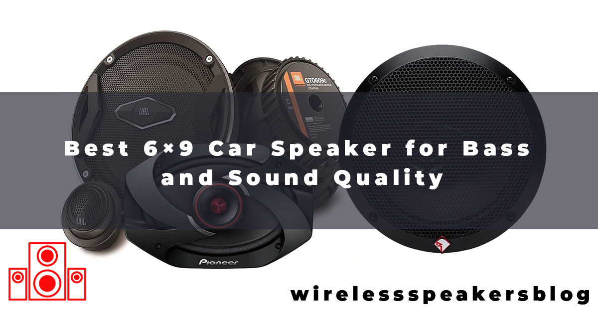 Best 6×9 Car Speaker for Bass and Sound Quality