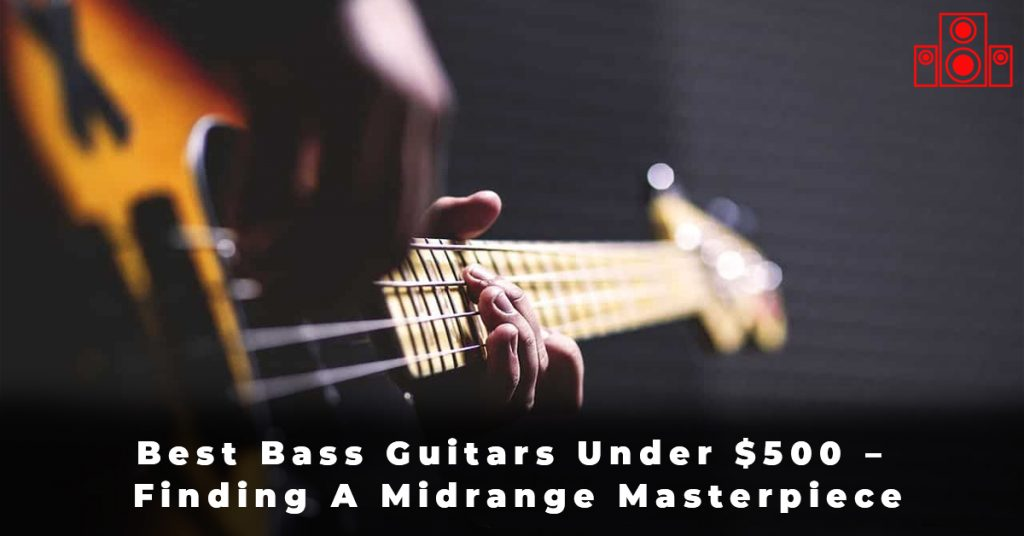Best Bass Guitars Under $500 – Finding A Midrange Masterpiece