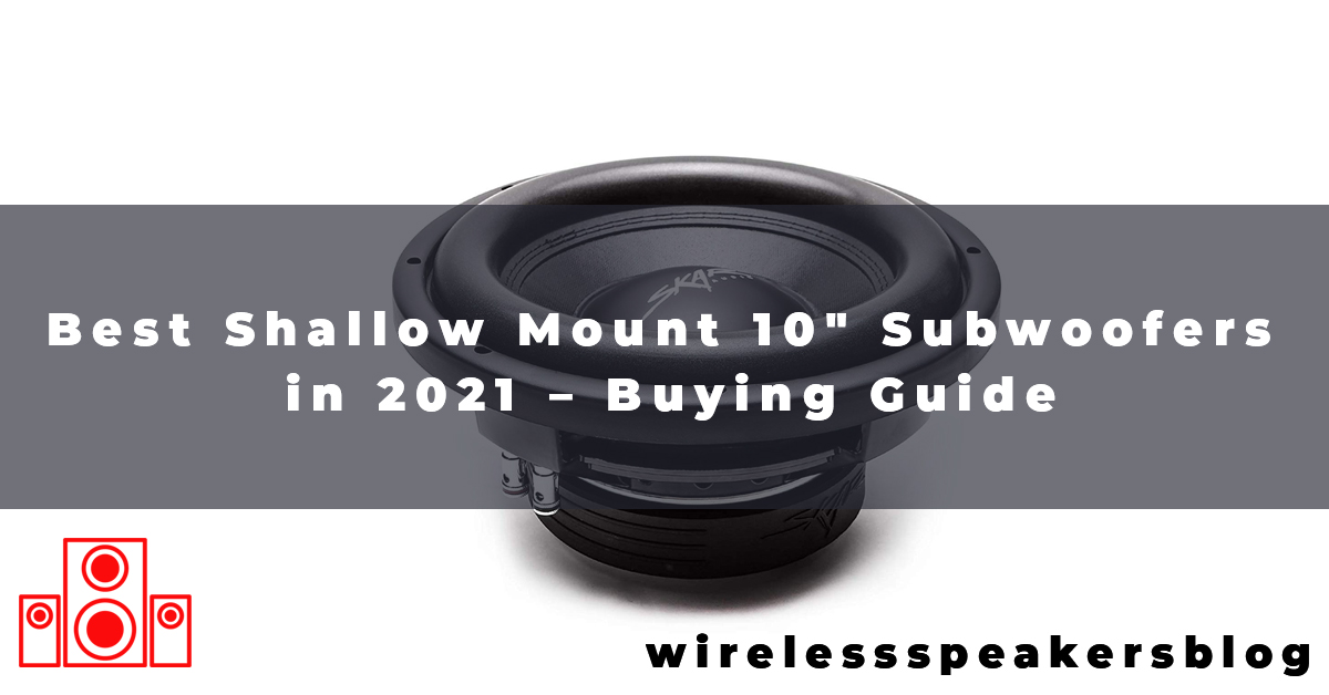 Best Shallow Mount 10″ Subwoofers in 2021 – Buying Guide