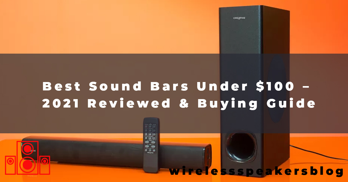 Best Sound Bars Under $100 – 2021 Reviewed & Buying Guide