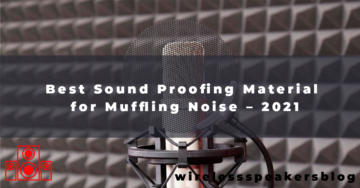 Best Sound Proofing Material for Muffling Noise – 2021
