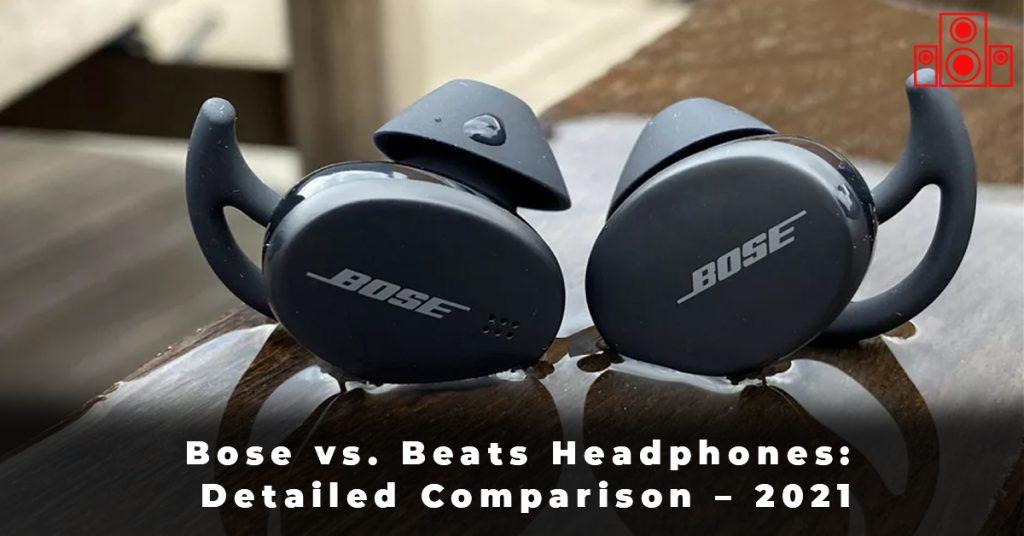 Bose vs. Beats Headphones Detailed Comparison – 2021