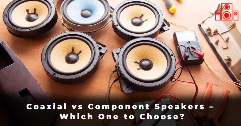 Coaxial vs Component Speakers – Which One to Choose