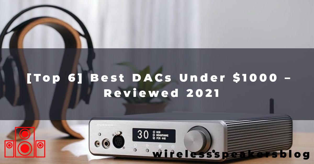 [Top 6] Best DACs Under $1000 – Reviewed 2021