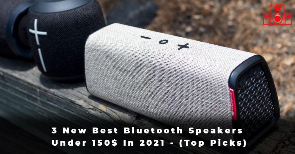 3 New Best Bluetooth Speakers Under 150$ In 2021 - (Top Picks)