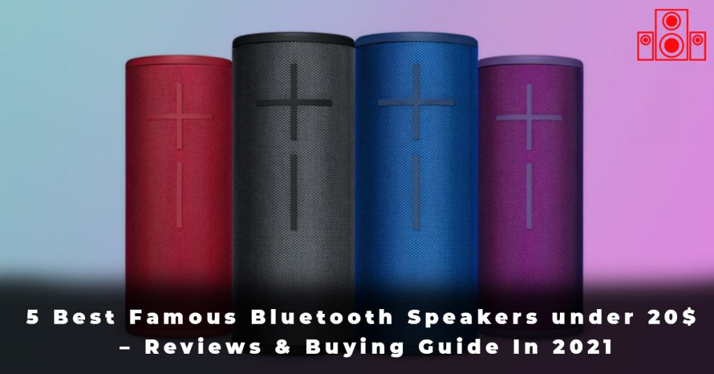 5 Best Famous Bluetooth Speakers under 20$ – Reviews & Buying Guide In 2021