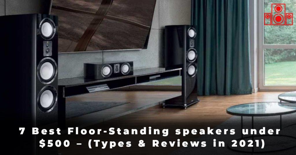 7 Best Floor-Standing speakers under $500 – (Types & Reviews in 2021)
