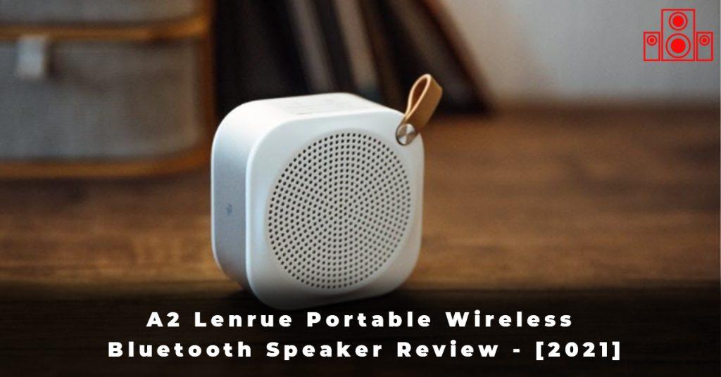A2 Lenrue Portable Wireless Bluetooth Speaker Review - [2021]