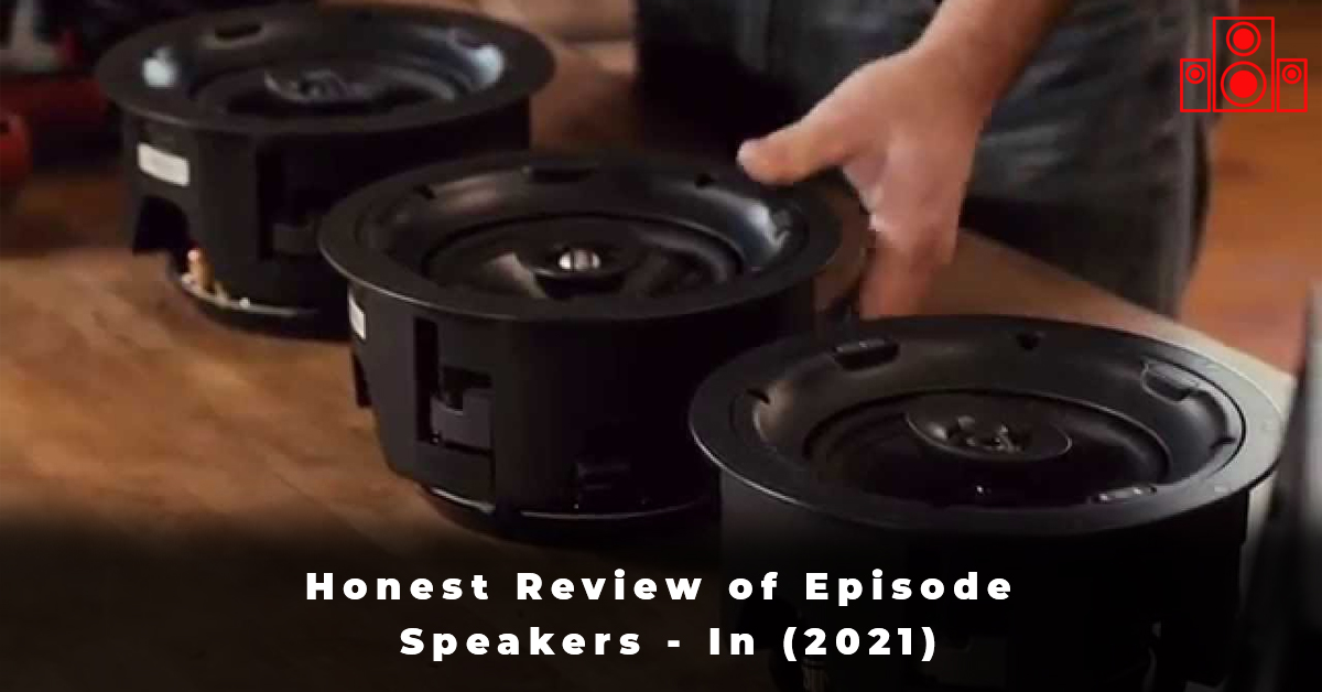 Honest Review of Episode Speakers - In (2021)