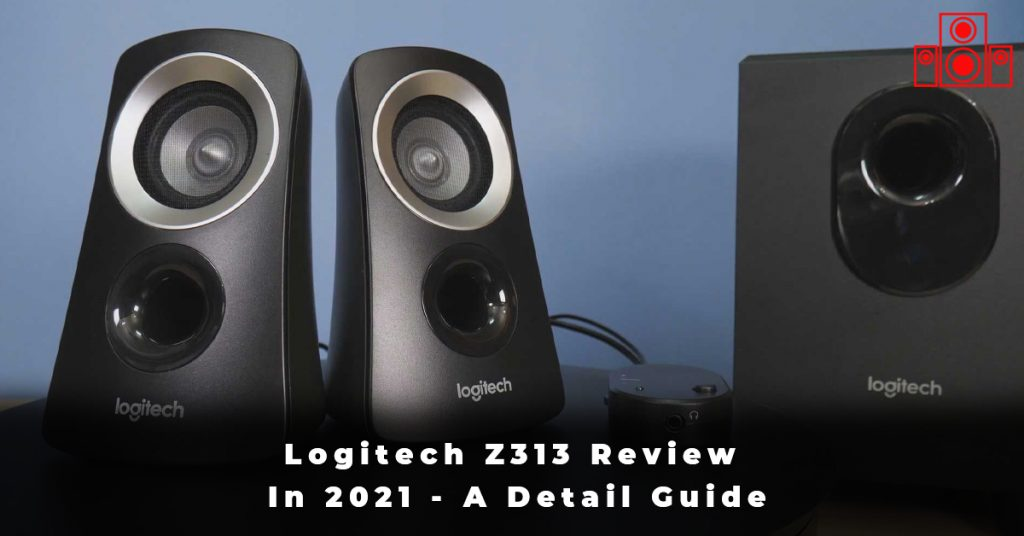 Logitech Z313 Review In 2021 - A Detail Guide