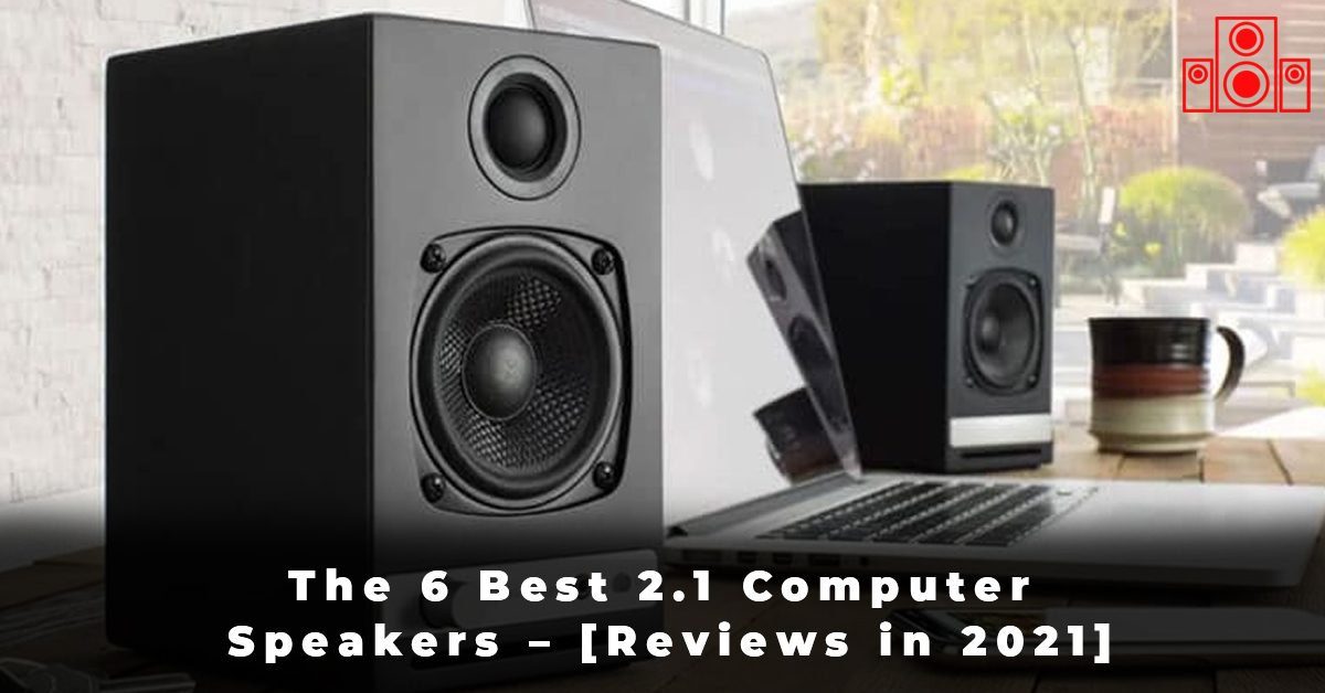 The 6 Best 2.1 Computer Speakers – [Reviews in 2021]