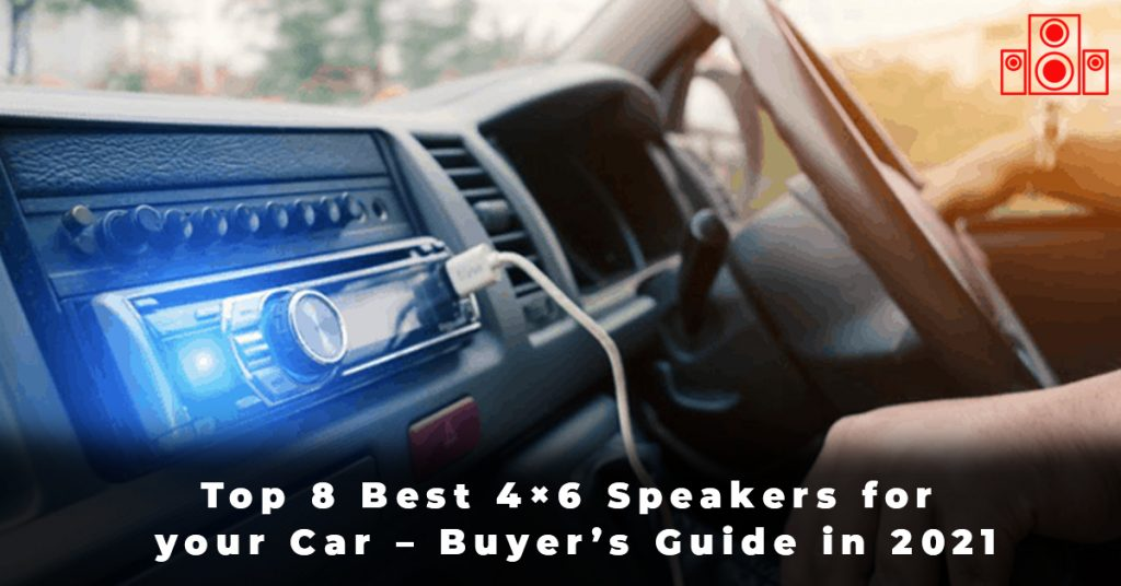Top 8 Best 4×6 Speakers for your Car – Buyer's Guide in 2021