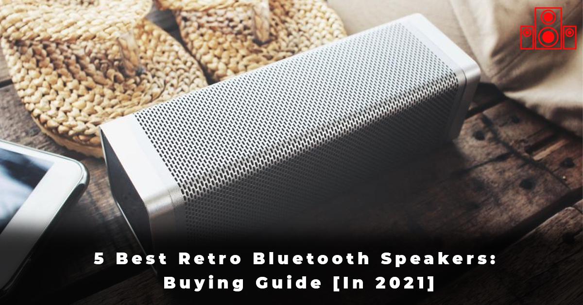5 Best Retro Bluetooth Speakers Buying Guide [In 2021]