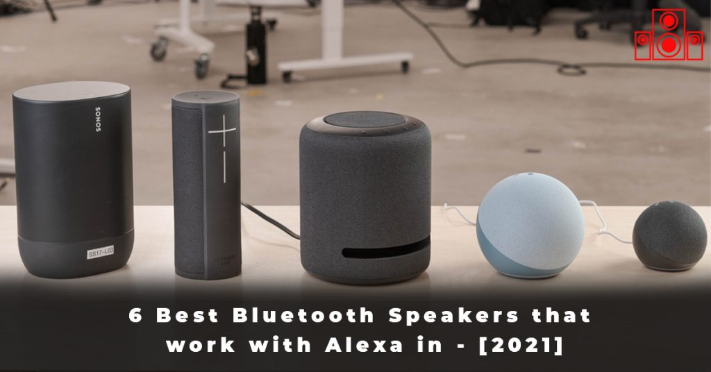 6 Best Bluetooth Speakers that work with Alexa in - [2021]