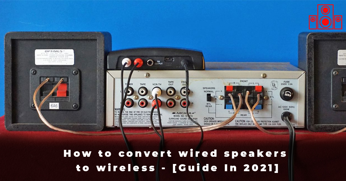 How to convert wired speakers to wireless - [Guide In 2021]