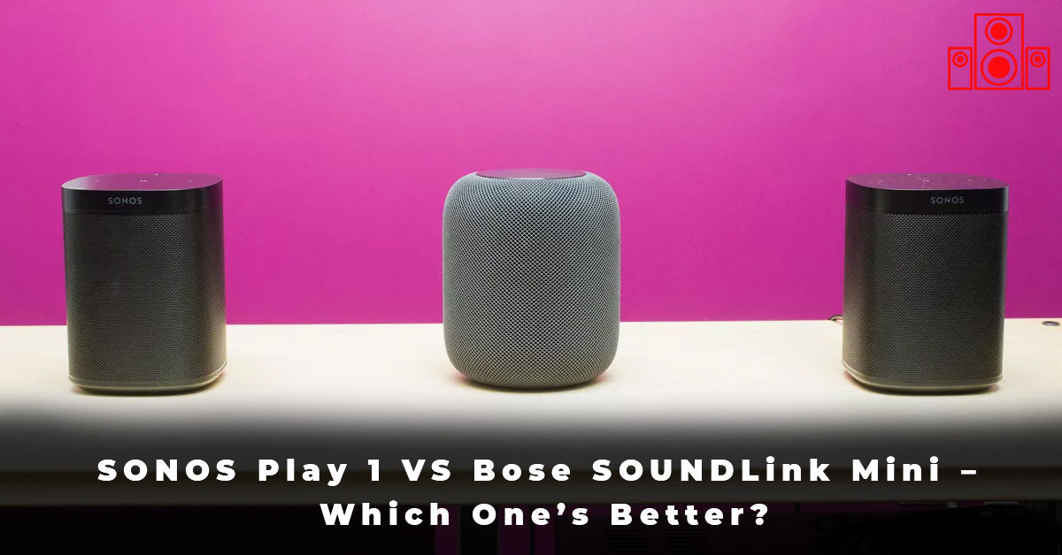 SONOS Play 1 VS Bose SOUNDLink Mini – Which One's Better