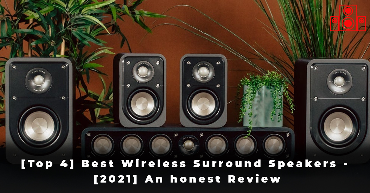 [Top 4] Best Wireless Surround Speakers - [2021] An honest Review