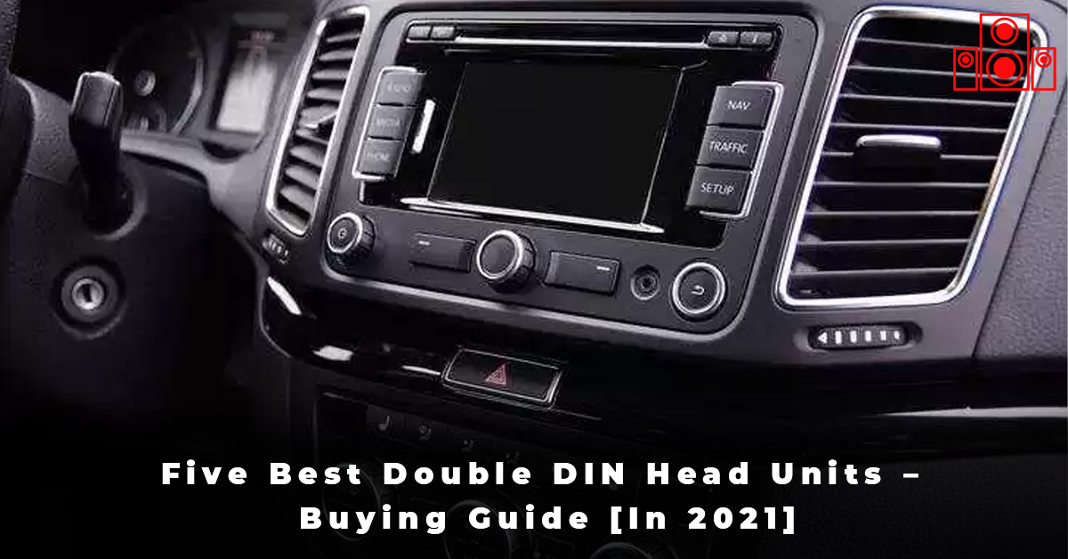 Five Best Double DIN Head Units – Buying Guide [In 2021]