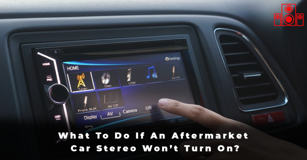 What To Do If An Aftermarket Car Stereo Won't Turn On