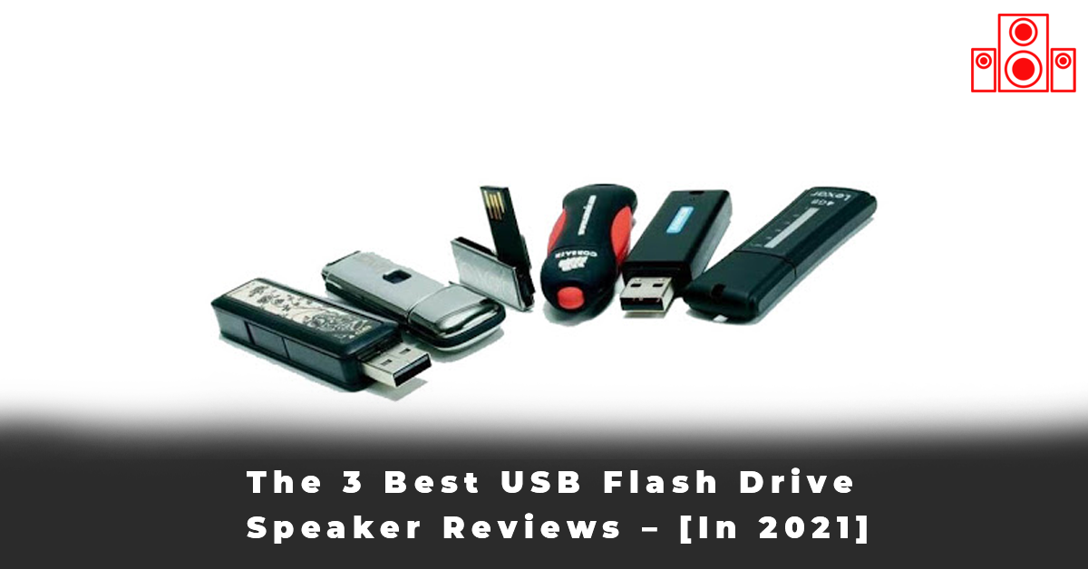The 3 Best USB Flash Drive Speaker Reviews – [In 2021]